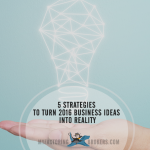 5 Strategies to Turn 2016 Business Ideas into Reality