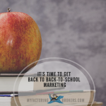 It's Time to Get Back to Back-to-School Marketing