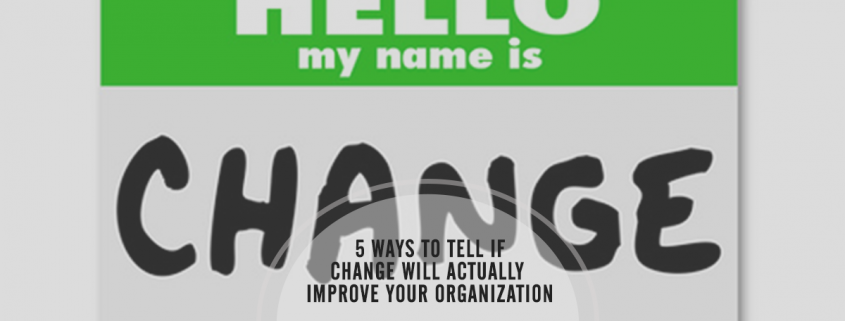 change management - 5 ways to tell if change will improve your business