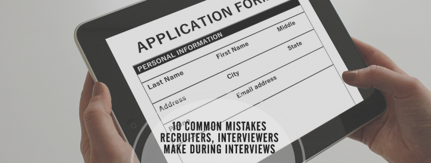 Top 10 Common Recruiting Mistakes Interviewers Make During Job Interviews