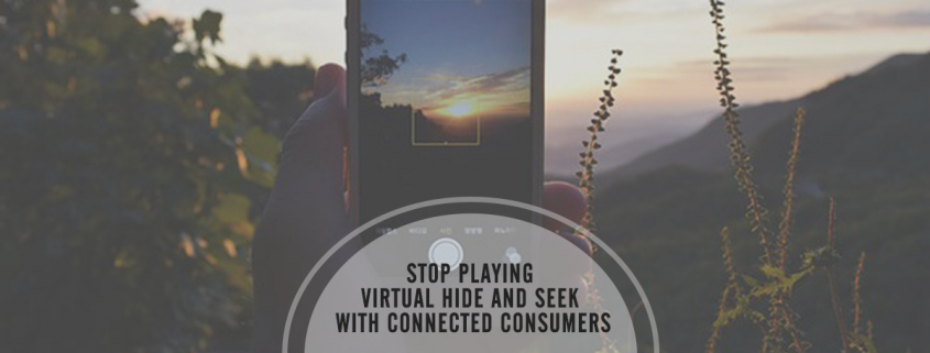 Stop Playing Virtual Hide and Seek with Connected Consumers