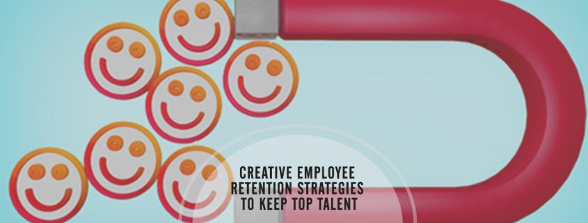 Creative Employee Retention Strategies to Keep Top Talent