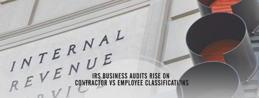 IRS Business Audits Rise on Contractor vs Employee Classifications