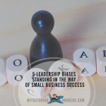 5 Leadership Biases Standing in the Way of Small Business Success