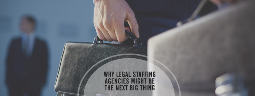 why legal staffing agencies might be the next big thing