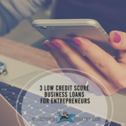 3 Low Credit Score Business Loans for Entrepreneurs