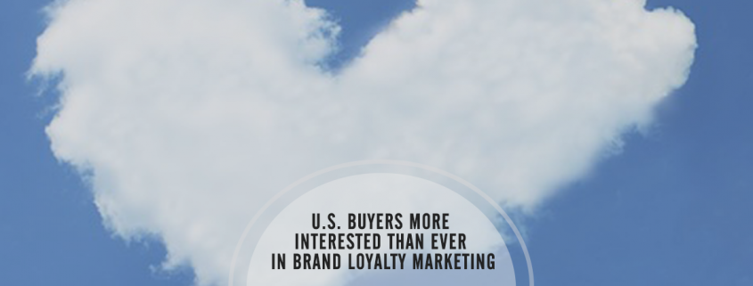 US Buyers More Interested than Ever in Brand Loyalty Marketing