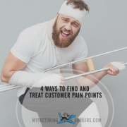 4 Ways to Find and Treat Customer Pain Points