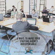 5 ways to make Your staffing agency indispensable
