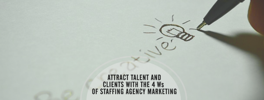 Attract Talent and Clients with the 4 Ws of Staffing Marketing