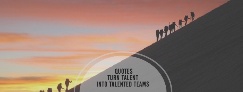 Turn Talent into Talented Teams with 12 Teamwork Quotes