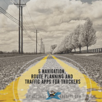 5 Navigation, Route Planning and Traffic Apps for Truckers
