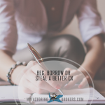 Beg Borrow or Steal Your Way to a Better Customer Experience