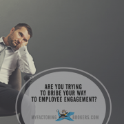 Are You Trying to Bribe Your Way to Employee Engagement?