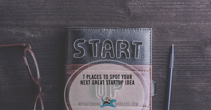 7 places to find a great start up idea for entrepreneurs