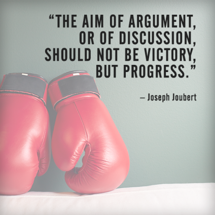 The aim of argument, or of discussion, should not be victory, but progress. – Joseph Joubert
