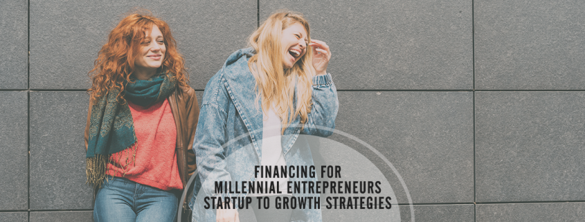 Financing for Millennial Entrepreneurs from Startups to Growth Strategies
