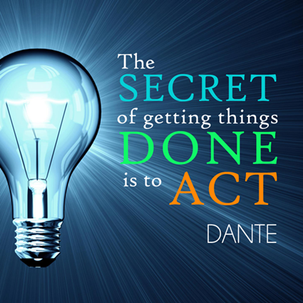 """The secret of getting things done is to act."" Dante"