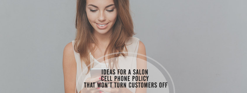 Ideas for a Salon Cell Phone Policy that Won't Turn Customers Off
