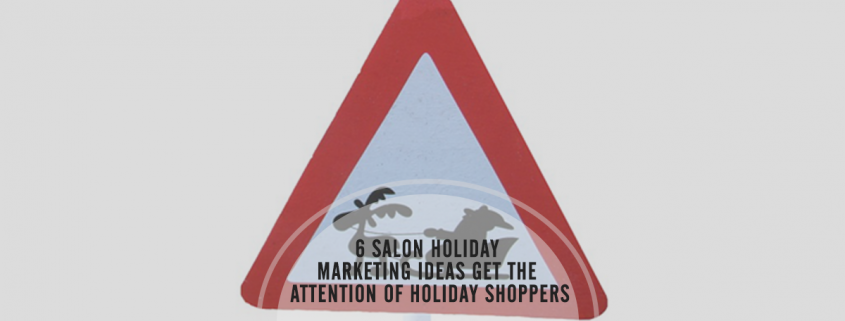 6 Salon Holiday Marketing Ideas Get the Attention of Holiday Shoppers