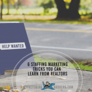 Improve Staffing Agency Marketing Tactics with 6 Real Estate Marketing Tricks