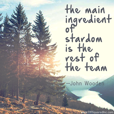"""""""The main ingredient of stardom is the rest of the team."""" — John Wooden"""