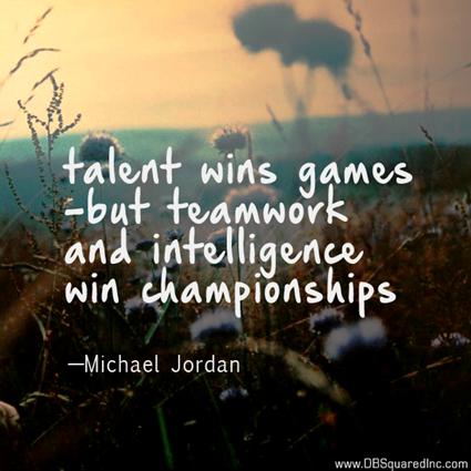 """Talent wins games, but teamwork and intelligence wins championships."" —Michael Jordan"