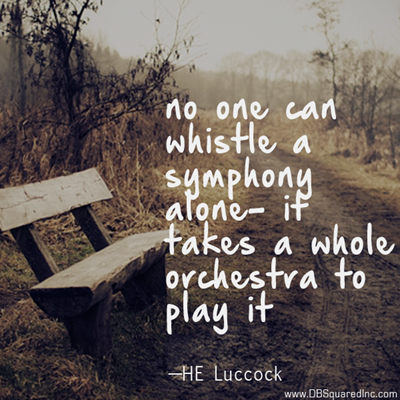 """""""No one can whistle a symphony—it takes a whole orchestra to play it."""" —H.E. Luccock"""