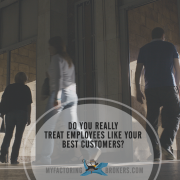 do you really treat employees like your best customers?