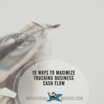 10 Ways to Maximize Trucking Business Cash Flow
