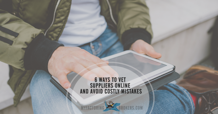 6 Ways to Vet Suppliers Online and Avoid Costly Mistakes