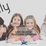 5 Tips for Better Zulily Vendor Copywriting